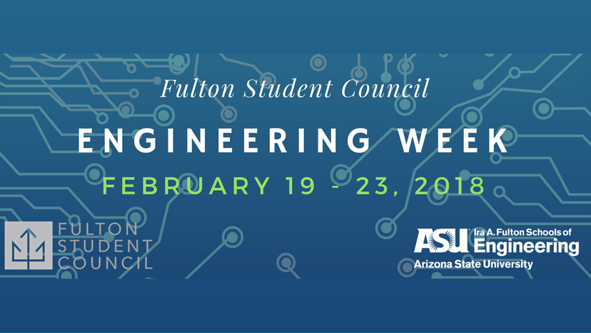 Fulton Student Council presents Engineering Week Feb 19-23, 2018, sponsored by Fulton Student Council and the Fulton Schools