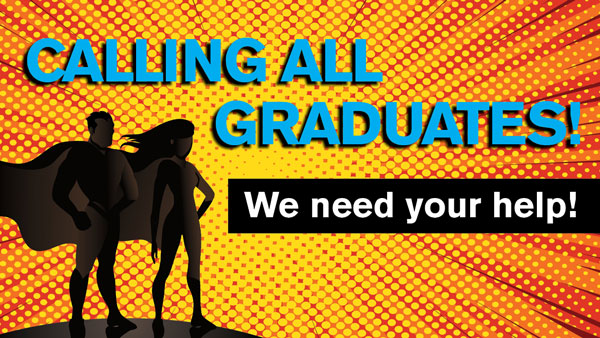 Calling all graduates! We need your help!