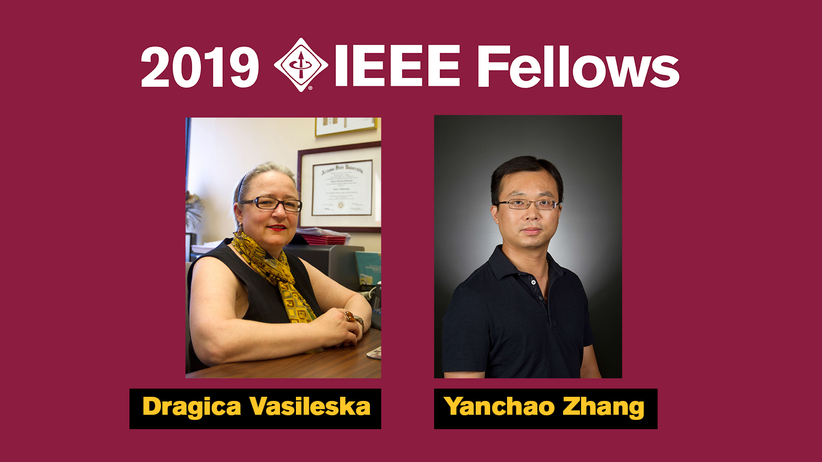 """Portraits of Dragica Vasileska and Yanchao Zhang with the words """"2019 IEEE Fellows"""""""
