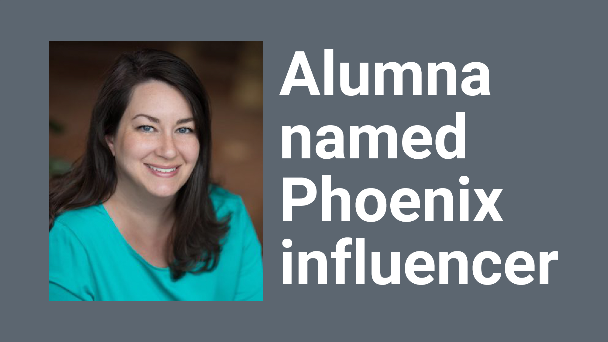 "Heather Boysel portrait with words ""Alumna named Phoenix influencer"""