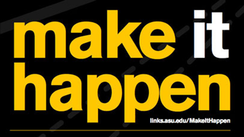 """Make it Happen"" title with link links.asu.edu/MakeItHappen"
